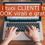 Trova i tuoi CLIENTI tramite EBOOK virali e gratuiti