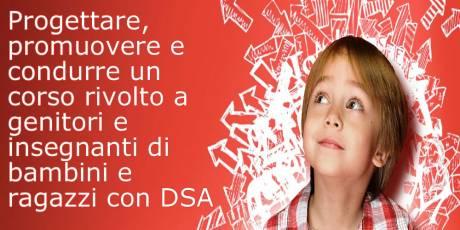 Corso Online. Progettare, promuovere e condurre un corso rivolto a genitori e insegnanti di bambini e ragazzi con DSA