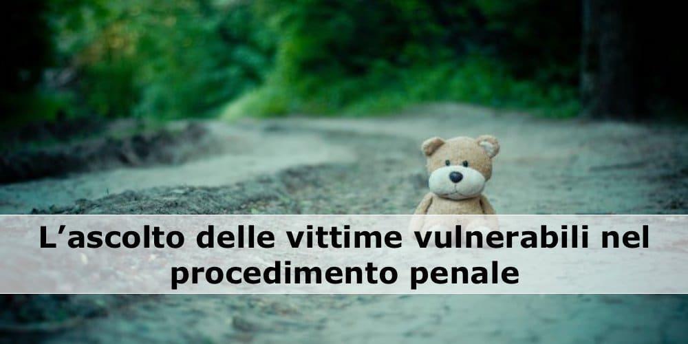 ascolto vittime vulnerabili procedimento penale