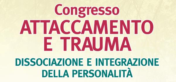 """Congresso a Roma: """"Attaccamento e Trauma. Dissociazione e integrazione della personalità"""""""